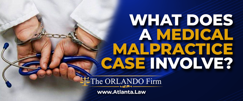 What Does a Medical Malpractice Case Involve?